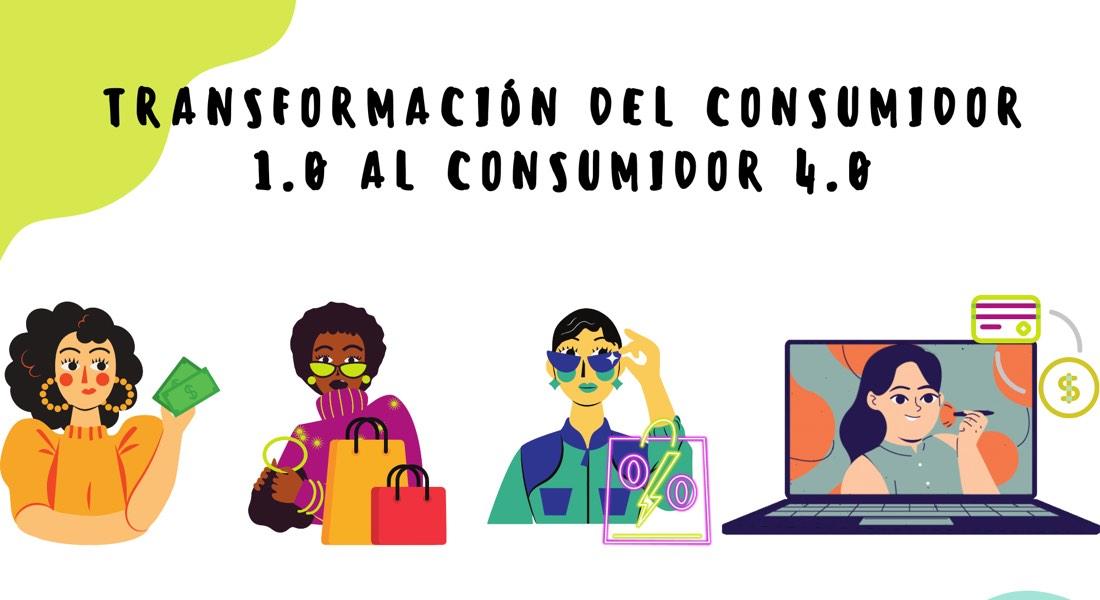 Del consumidor 1.0 al 4.0: Lo que necesitas saber para abordar a los nuevos consumidores
